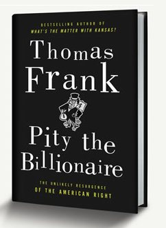 pity the billionaire thomas frank Pity the Billionaire   new from Tom Frank